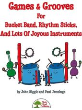 Games & Grooves For Bucket Band, Rhythm Sticks, And Lots Of Joyous Instruments