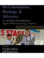 De-Colonization, Heritage, and Advocacy - An Oxford Handbook of Applied Ethnomusicology, Volume 2